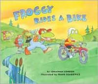 Froggy Rides a Bike - Jonathan London, Frank Remkiewicz