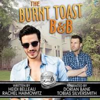 The Burnt Toast B&B - Heidi Belleau, Rachel Haimowitz, Tobias Silversmith, Dorian Bane