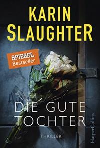 Die gute Tochter: Psychothriller - Karin Slaughter, Fred Kinzel