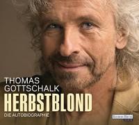 Herbstblond: Die Autobiographie - Thomas Gottschalk, Thomas Gottschalk
