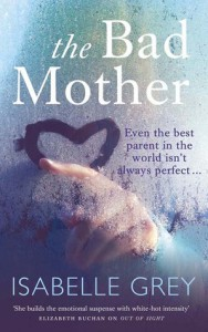 The Bad Mother - Isabelle Grey