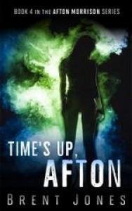 Time's Up, Afton  - Brent D. Jones