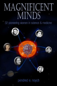Magnificent Minds: 16 Pioneering Women in Science and Medicine - Pendred E. Noyce