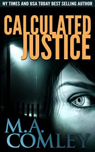 Calculated Justice (Justice series Book 12) - M A Comley