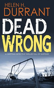 DEAD WRONG a gripping detective thriller full of suspense - HELEN H. DURRANT