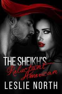 The Sheikh's Reluctant American (The Adjalane Sheikhs Series Book 3) - Leslie North