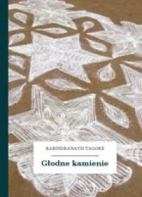 Głodne kamienie - Rabindranath Tagore, Franciszek Mirandola, Jerzy Bandrowski
