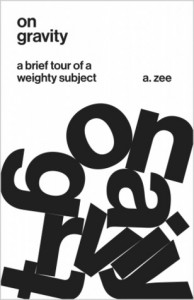 On Gravity: A Brief Tour of a Weighty Subject - A. Zee