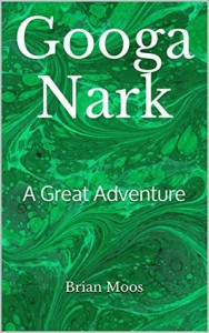 Googa Nark: A Great Adventure - Brian Moos
