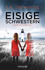 Eisige Schwestern: Psychothriller - S.K. Tremayne, Susanne Wallbaum