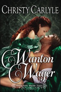 Wanton Wager: A Whitechapel Wagers Novella - Christy Carlyle
