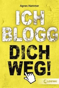 Ich blogg dich weg! - Agnes Hammer