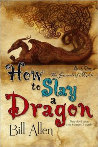 How to Slay a Dragon (The Journals of Myrth, #1) - Bill  Allen