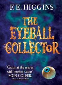 The Eyeball Collector - F.E. Higgins