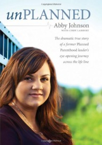 Unplanned: The Dramatic True Story of a Former Planned Parenthood Leader's Eye-Opening Journey across the Life Line - Cindy Lambert, Abby Johnson