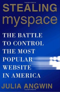 Stealing MySpace: The Battle to Control the Most Popular Website in America - Julia Angwin