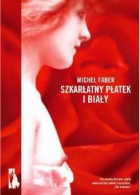 Szkarłatny płatek i biały - Faber Michel