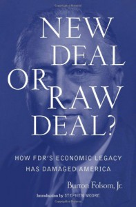 New Deal or Raw Deal?: How FDR's Economic Legacy Has Damaged America - Burton W. Folsom Jr.