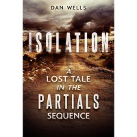 Isolation (Partials Sequence #0.5) - Dan Wells
