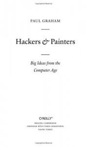Hackers & Painters: Big Ideas from the Computer Age - Paul Graham, Allen Noren, Matt Hutchinson