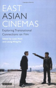 East Asian Cinemas: Exploring Transnational Connections on Film - Leung Wing-Fai, Leon Hunt
