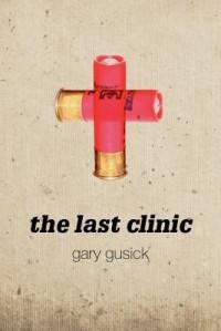 The Last Clinic: A Darla Cavanaugh Mystery - Gary Gusick
