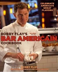 Bobby Flay's Bar Americain Cookbook: Celebrate America's Great Flavors - 'Bobby Flay',  'Stephanie Banyas',  'Sally Jackson'