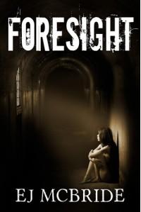 Foresight (Foresight Book 1) - EJ McBride