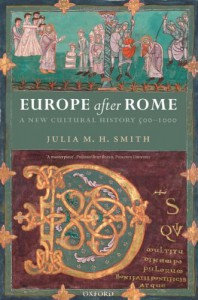 Europe After Rome: A New Cultural History 500-1000 - Julia M.H. Smith