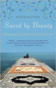 Saved by Beauty: Adventures of an American Romantic in Iran - Roger Housden