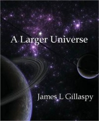 A Larger Universe - James L. Gillaspy
