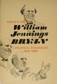 William Jennings Bryan, Vol. 1: Political Evangelist, 1860-1908 - Paolo E. Coletta
