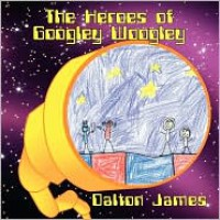 The Heroes of Googley Woogley - Dalton James