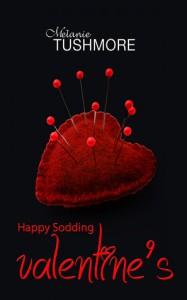 Happy Sodding Valentine's - Melanie Tushmore