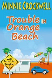 Trouble in Orange Beach (Will Travel for Trouble Book 9) - Minnie Crockwell