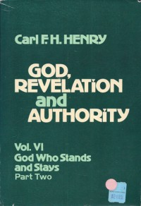 God, Revelation, and Authority, Volume 6: God Who Stands and Stays, Part Two - Carl F.H. Henry