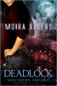 Deadlock (Southern Arcana Series #3) - Moira Rogers