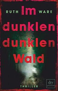 Im dunklen, dunklen Wald: Thriller - Ruth Ware, Stefanie Ochel