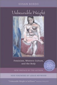 Unbearable Weight: Feminism, Western Culture, and the Body - Susan Bordo, Leslie Heywood