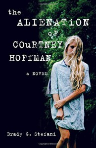 The Alienation of Courtney Hoffman: A Novel - Brady Stefani
