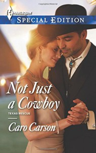 Not Just a Cowboy (Texas Rescue) - Caro Carson