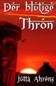 Der blutige Thron: Historischer Roman - Jutta Ahrens