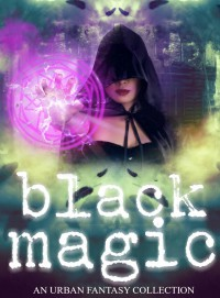 Black Magic (Women Writers of Urban Fantasy #1) - S.J. Davis, Rue Volley, Faith Marlow, Lily Luchesi, Sarah Hall, Nicole Thorn, Laurencia Hoffman, Elizabeth A. Lance, Elaine  White
