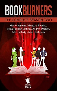 Bookburners: The Complete Season 2: The Complete Season 2 (Bookburners Season 2) - Max Gladstone, Margaret Dunlap, Brian Francis Slattery, Andrea Phillips, Mur Lafferty, Amal El-Mohtar
