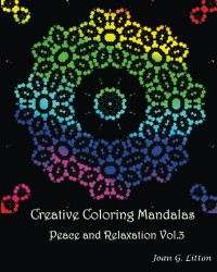 Creative coloring mandalas Peace and Relaxation Vol.3: A Coloring Book for Adults art therapy Stress Relieving Patterns Animal Designs Christmas ... Peace and Relaxation Book) (Volume 3) - Joan G. Litton