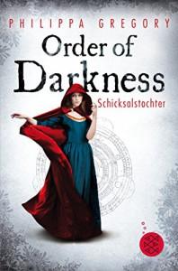 Order of Darkness - Schicksalstochter - Philippa Gregory, Maren Illinger