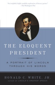 The Eloquent President: A Portrait of Lincoln Through His Words - Ronald C. White Jr.