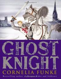 Ghost Knight - Cornelia Funke, Oliver Latsch, Andrea Offermann