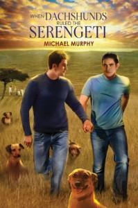 When Dachshunds Ruled the Serengeti - Michael          Murphy