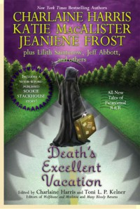 Death's Excellent Vacation - Charlaine Harris, Toni L.P. Kelner, Katie MacAlister, Jeaniene Frost, Lilith Saintcrow, Jeff Abbott, L.A. Banks, Christopher Golden, Chris Grabenstein, A. Lee Martinez, Sharan Newman, Daniel Stashower, Sarah  Smith